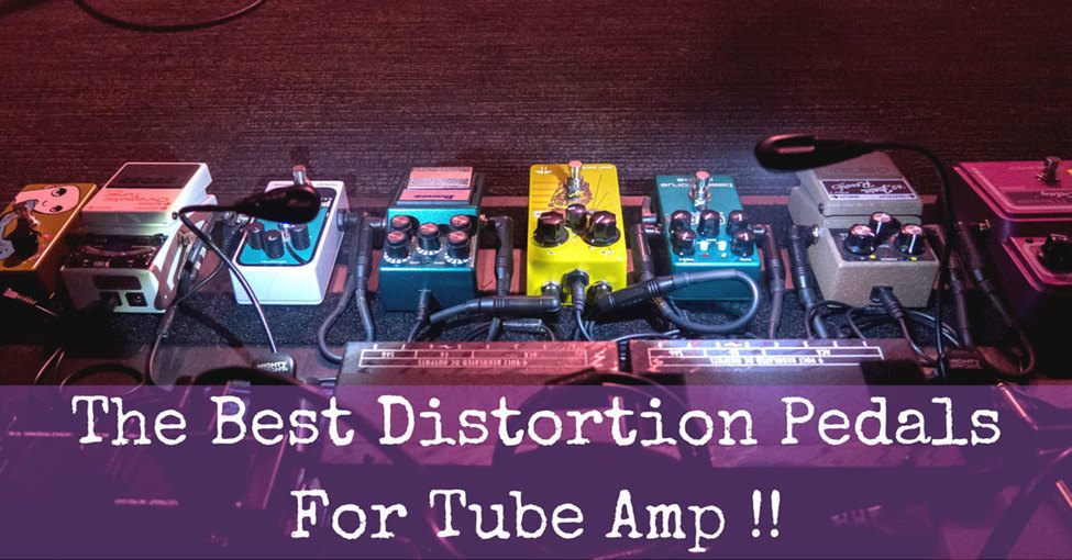 best distortion pedals for tube amp